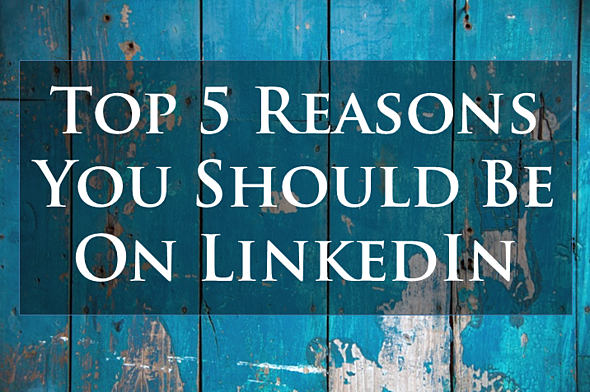 5_Reasons_You_Should_Be_On_LinkedIn